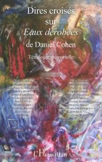 Dires croisés sur Eaux dérobées de Daniel Cohen : tetralogie mémorielle -