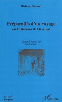Préparatifs d'un voyage ou L'histoire d'Ali Abed - HichamBaroudi