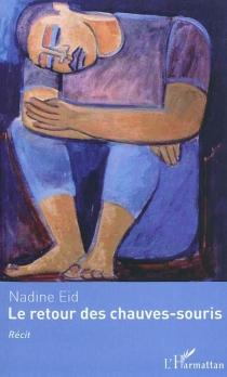 Le retour des chauves-souris : récit - NadineEid