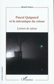 Pascal Quignard et la mécanique du retour : lecture de saison - MickaelDubuis
