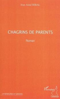 Chagrins de parents - Jean-AiméRibal