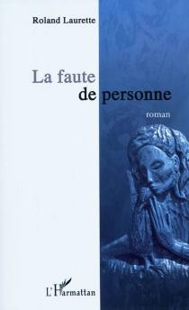 La faute de personne - RolandLaurette