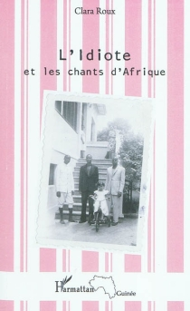 L'idiote et les chants d'Afrique - ClaraRoux