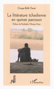 La littérature tchadienne en quinze parcours - Ouaga-BalléDanaï