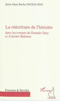 La réécriture de l'histoire dans les romans de Romain Gary et d'André Malraux - Sylvie Marie BertheOndoa Ndo