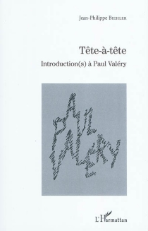 Tête-à-tête : introduction(s) à Paul Valéry - Jean-Philippe Biehler