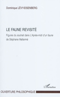 Le faune revisité : figures du souhait dans L'après-midi d'un faune de Stéphane Mallarmé - DominiqueLévy-Eisenberg
