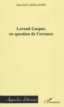 Lorand Gaspar, en question de l'errance - MahaBen Abdeladhim
