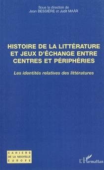 Histoire de la littérature et jeux d'échange entre centres et périphéries : les identités relatives des littératures -