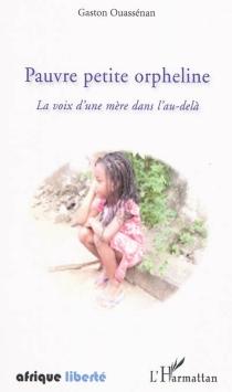 Pauvre petite orpheline : la voix d'une mère dans l'au-delà - GastonOuassenan