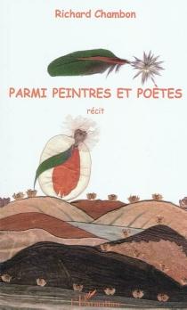 Parmi peintres et poètes : récit - RichardChambon