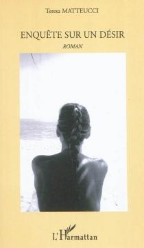 Enquête sur un désir - TeresaMatteucci-Lombardi