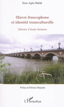 Oeuvre francophone et identité transculturelle : sélection d'études littéraires - EzzaMalak