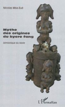 Mythes des origines du byere fang : sémiotique du texte - NicolasMba-Zué