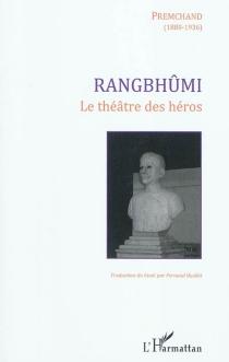Rangbhûmi : le théâtre des héros - Premchand
