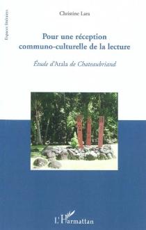 Pour une réflexion communo-culturelle de la lecture : étude d'Atala de Chateaubriand - ChristineLara