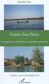 Grandes eaux noires : le premier livre de littérature nigérienne en français - IbrahimIssa