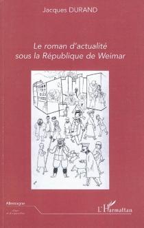 Le roman d'actualité sous la République de Weimar - JacquesDurand