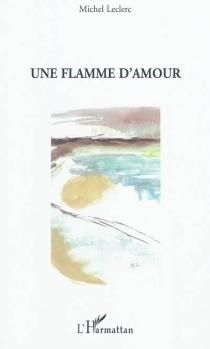 Une flamme d'amour - MichelLeclerc
