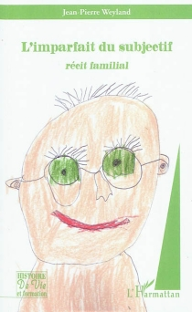 L'imparfait du subjonctif : récit familial - Jean-PierreWeyland