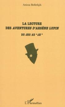 La lecture des aventures d'Arsène Lupin : du jeu au je - AnissaBellefqih