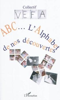 Abc... : l'alphabet de nos découvertes -