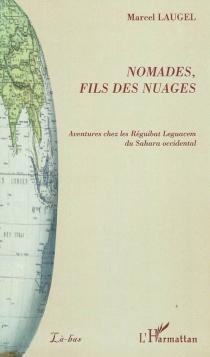 Nomades, fils des nuages : aventures chez les Réguibat Leguacem du Sahara occidental - MarcelLaugel