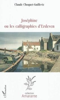 Joséphine ou Les calligraphies d'Erdeven - ClaudeChoquet-Guillevic