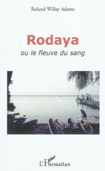 Rodaya ou Le fleuve du sang - RolandWillay Adams