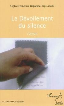 Le dévoilement du silence - Sophie FrançoiseBapambe Yap Libock