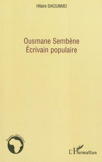 Ousmane Sembène, écrivain populaire - HilaireSikounmo