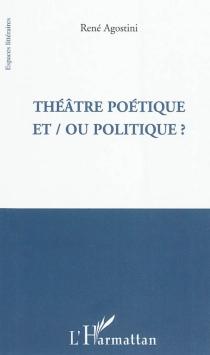 Théâtre poétique et ou politique ? -