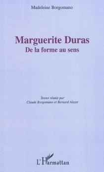 Marguerite Duras : de la forme au sens - MadeleineBorgomano