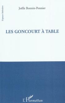 Les Goncourt à table - JoëlleBonnin-Ponnier