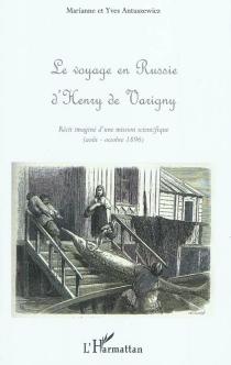 Le voyage en Russie d'Henry de Varigny : le récit imaginé d'une mission scientifique : août-octobre 1896 - YvesAntuszewicz