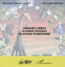 Cinquante années de bandes dessinées en Afrique francophone - ChristopheCassiau-Haurie
