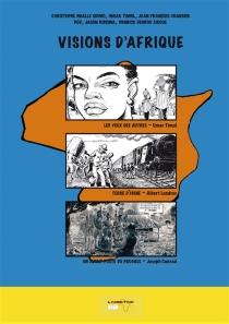 Visions d'Afrique : trois textes sur l'Afrique re-visités par des auteurs du continent - Jean-FrançoisChanson