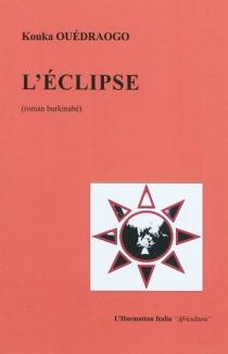 L'éclipse : roman burkinabé - KoukaOuédraogo