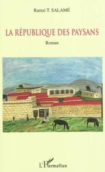 La république des paysans - Ramzi T.Salamé