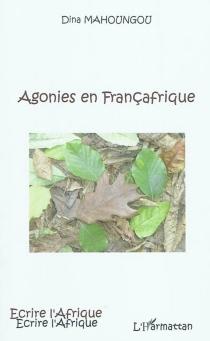 Agonies en Françafrique - DinaMahoungou