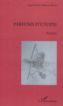 Parfums d'utopie - Anne-MarieDrouin-Hans