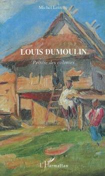 Louis Dumoulin : peintre des colonies - MichelLoirette