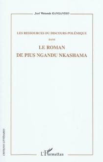 Les ressources du discours polémique dans le roman de Pius Ngandu Nkashama - José WatundaKangandio