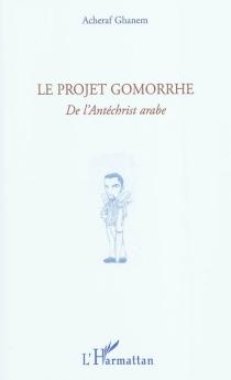 Le projet Gomorrhe : de l'Antéchrist arabe - AcherafGhanem