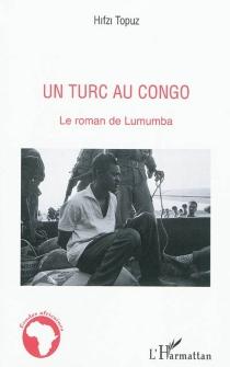 Un Turc au Congo : le roman de Lumumba - HifziTopuz