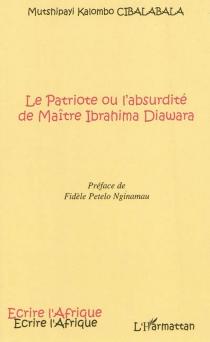 Le patriote ou l'absurdité de Maître Ibrahima Diawara - Mutshipayi KalomboCibalabala