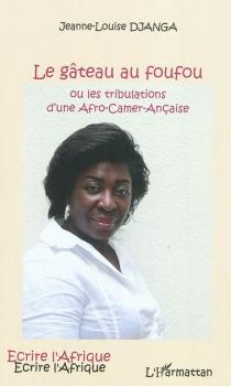 Le gâteau au foufou ou Les tribulations d'une Afro-Camer-Ançaise - Jeanne-LouiseDjanga