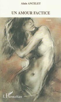Un amour factice - AlainAncelet
