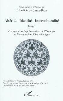 Altérité, identité, interculturalité : perceptions et représentations de l'étranger en Europe et dans l'Arc atlantique : 1re partie -