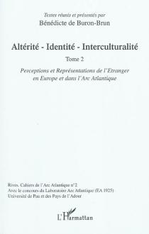 Altérité, identité, interculturalité : perceptions et représentations de l'étranger en Europe et dans l'Arc atlantique : 2e partie -